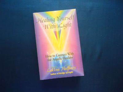 Healing Yourself With Light – How to Connect With The Angelic Healers By LaUna Huffines