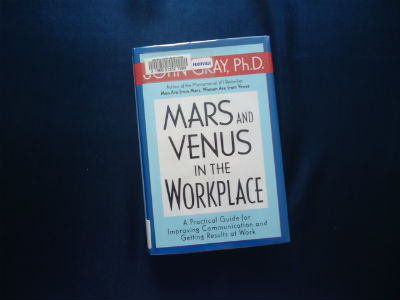Mars and Venus in the Workplace: A Practical Guide for Improving Communication and Getting Results at Work By John Gray