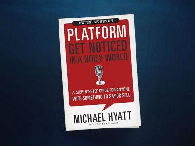 Platform : Get Noticed In A Noisy World By Michael Hyatt