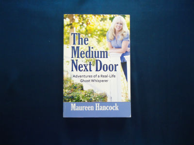 The Medium Next Door: Adventures of a Real-Life Ghost Whisperer By Maureen Hancock