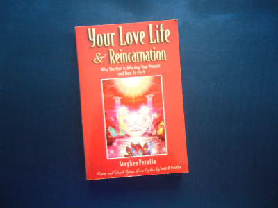 Your Love Life & Reincarnation – Why the Past Is Affecting Your Present And How To Fix It. By Stephen Petullo