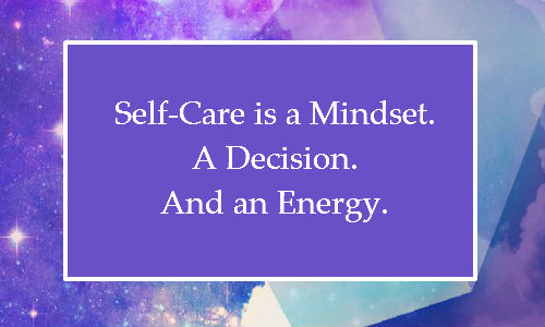 Self-Care is a Mindset.  A Decision. And an Energy.