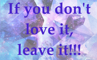 Let go of things not serving you. If you don't love it, leave it!!!